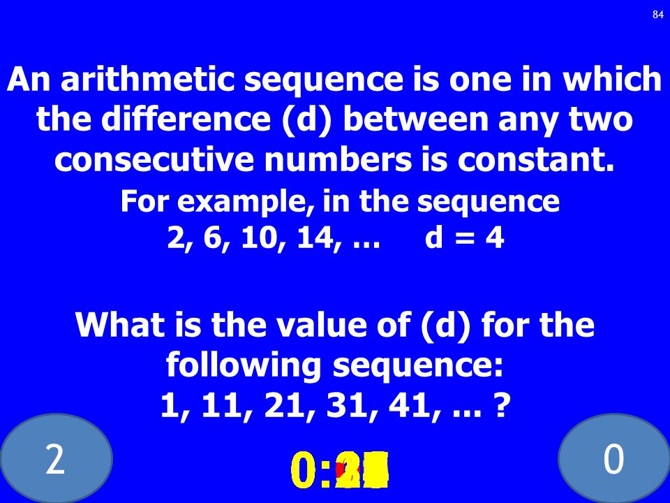 20 An arithmetic sequence is one in which the difference (d) between any two consecutive numbers is constant.