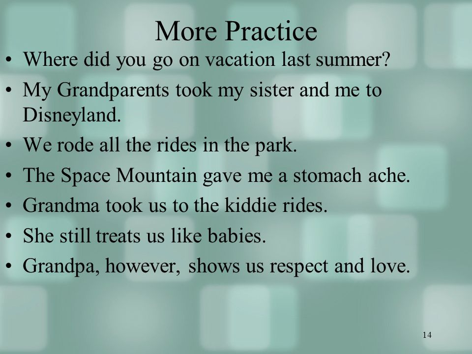 14 More Practice Where did you go on vacation last summer.