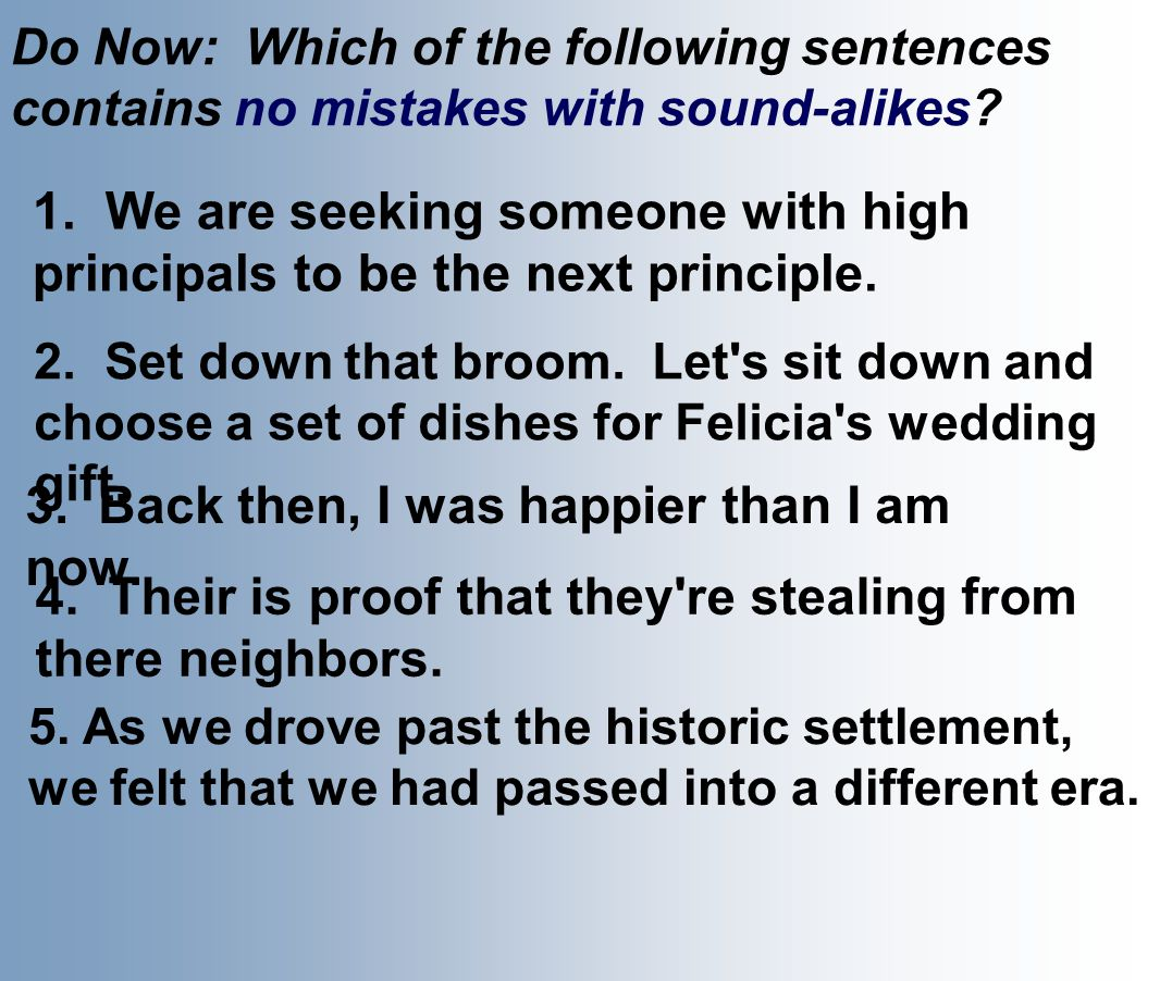 Do Now: Which of the following sentences contains no mistakes with sound-alikes.