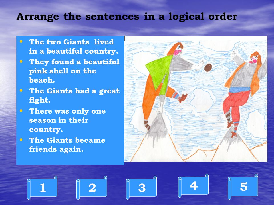 Arrange the sentences in a logical order T he two Giants lived in a beautiful country.