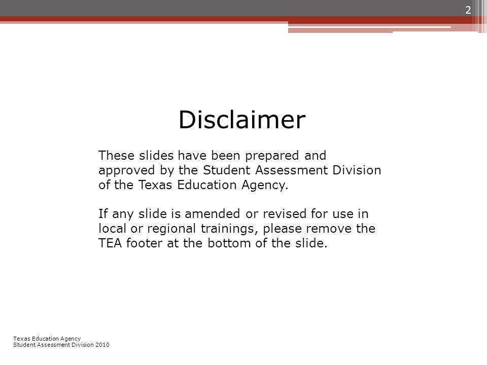 2 Disclaimer These slides have been prepared and approved by the Student Assessment Division of the Texas Education Agency.