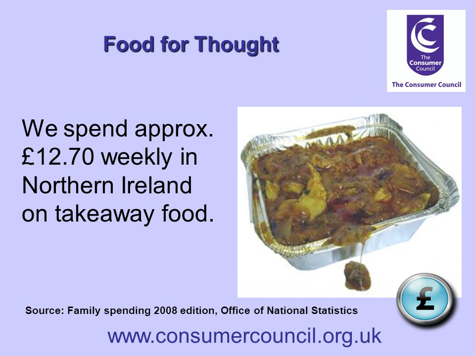 www.consumercouncil.org.uk Food for Thought We spend approx.