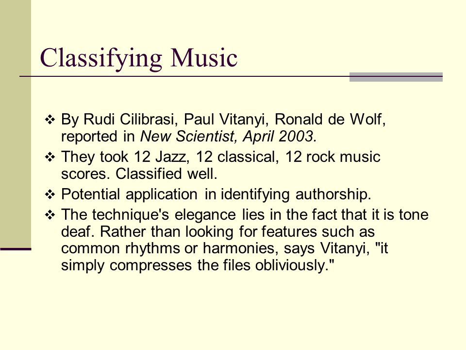 Classifying Music  By Rudi Cilibrasi, Paul Vitanyi, Ronald de Wolf, reported in New Scientist, April 2003.