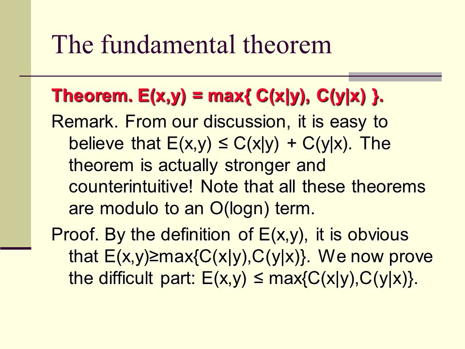 The fundamental theorem Theorem. E(x,y) = max{ C(x|y), C(y|x) }.