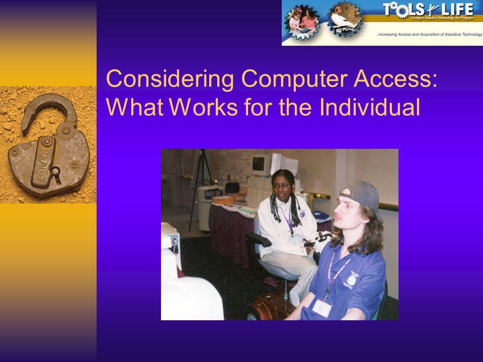 Mouse alternatives  Trackball  Proportional joystick  Switched joystick or cursor keys  Head sensor or mouth stick  Eye-gaze  Keyboard only