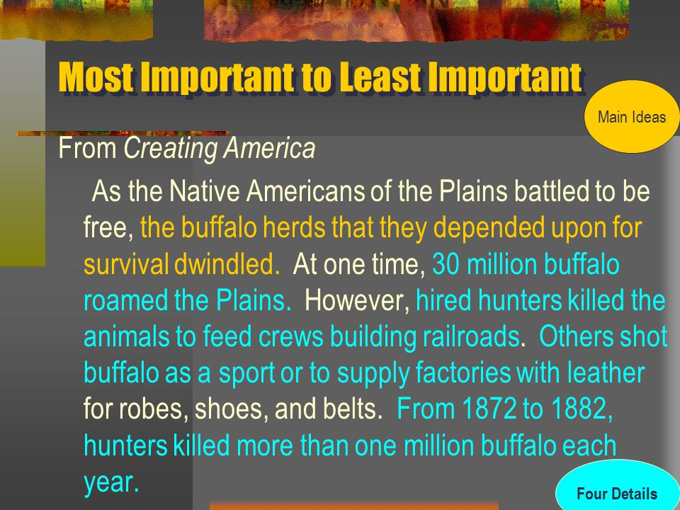 Most Important to Least Important From Creating America As the Native Americans of the Plains battled to be free, the buffalo herds that they depended upon for survival dwindled.