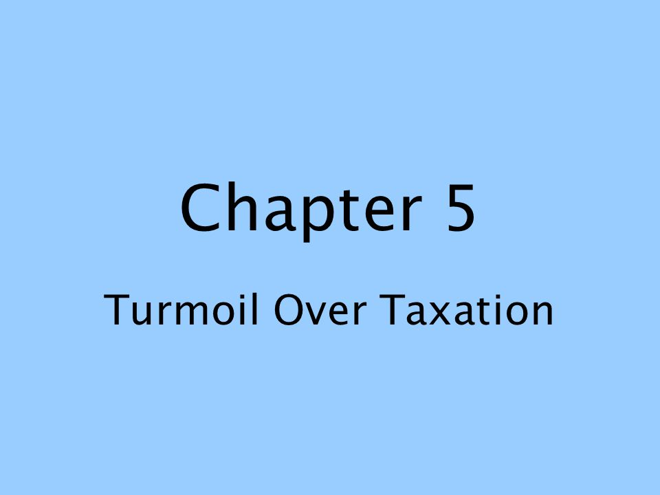Chapter 5 Turmoil Over Taxation