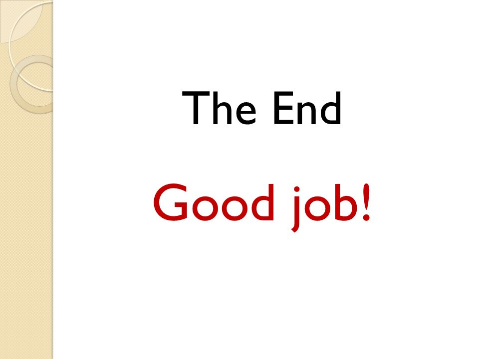 The End Good job!