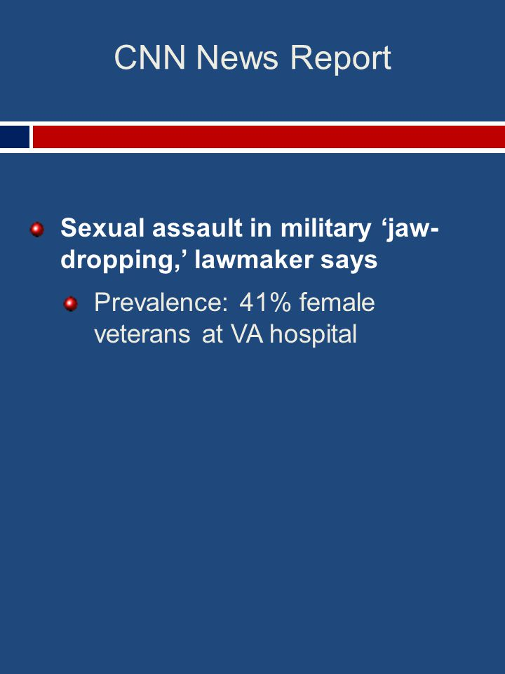 CNN News Report Sexual assault in military 'jaw- dropping,' lawmaker says Prevalence: 41% female veterans at VA hospital
