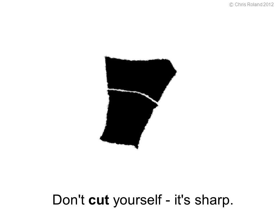 Don t cut yourself - it s sharp. © Chris Roland 2012