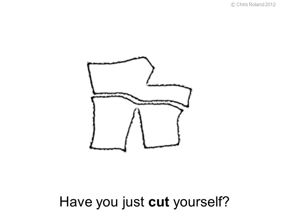 Have you just cut yourself © Chris Roland 2012