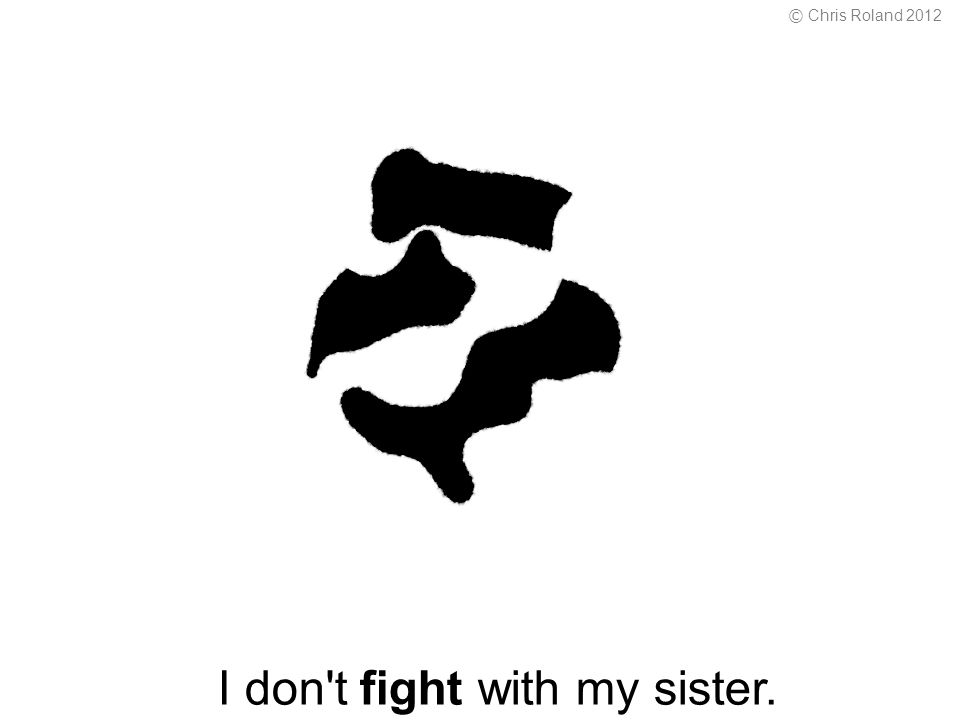 I don t fight with my sister. © Chris Roland 2012