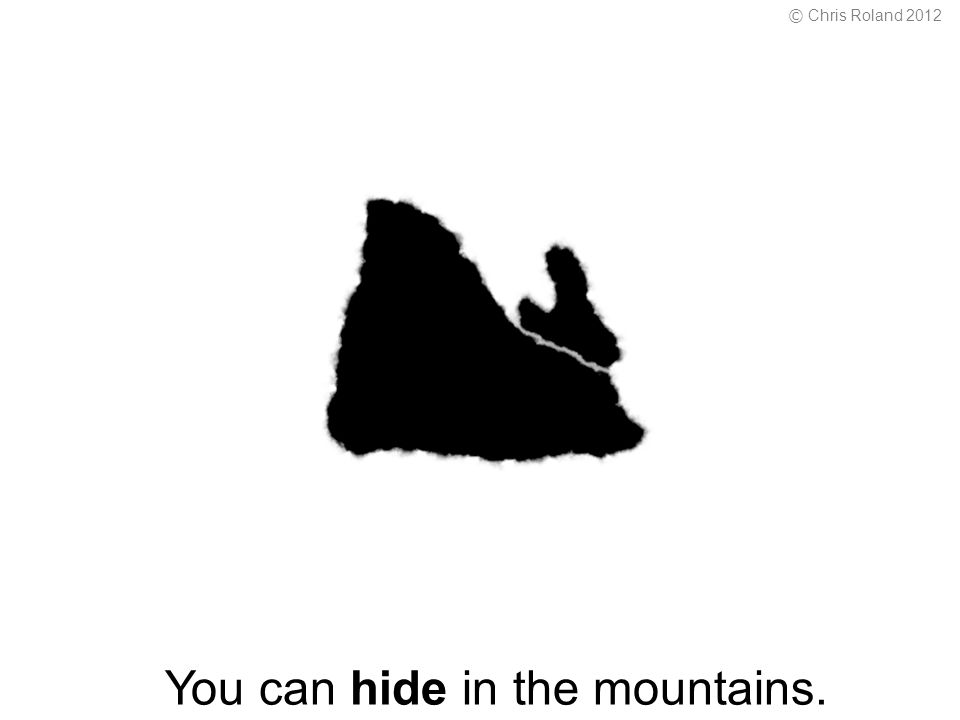 You can hide in the mountains. © Chris Roland 2012