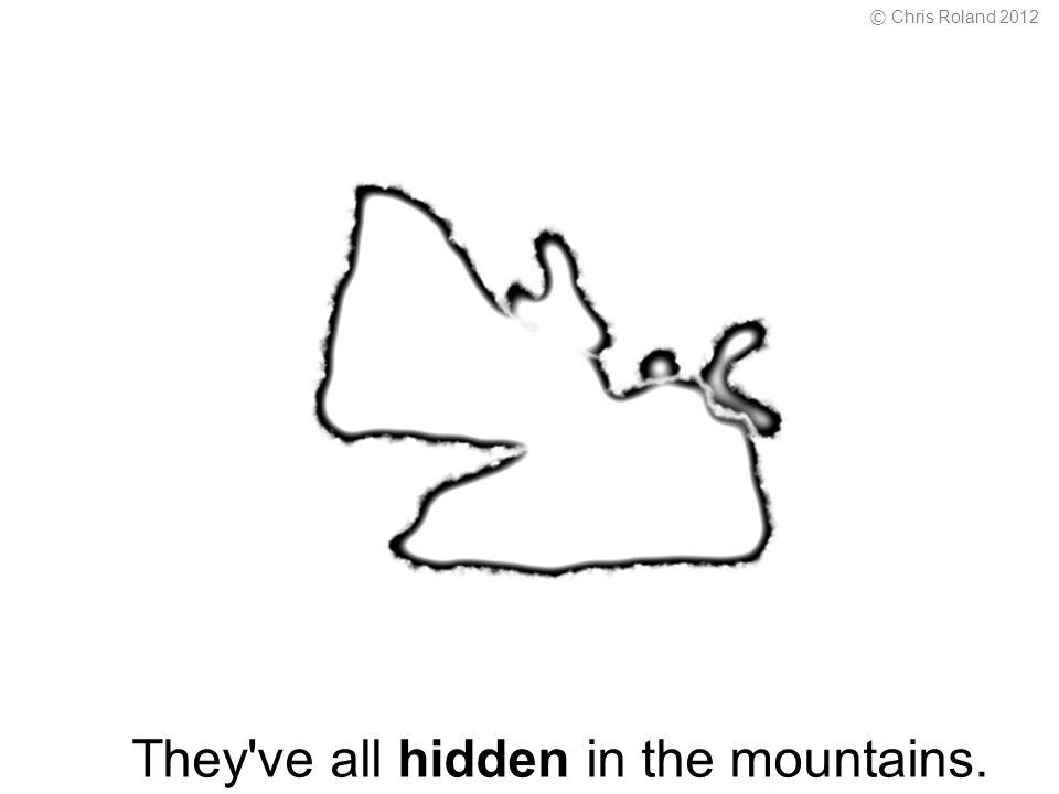 They ve all hidden in the mountains. © Chris Roland 2012