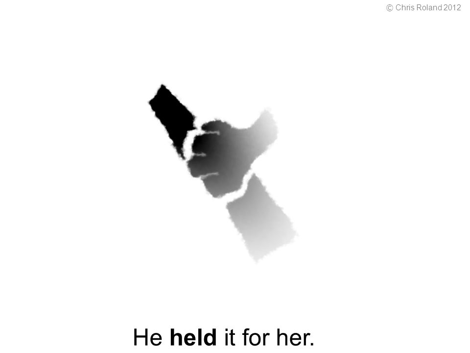 He held it for her. © Chris Roland 2012