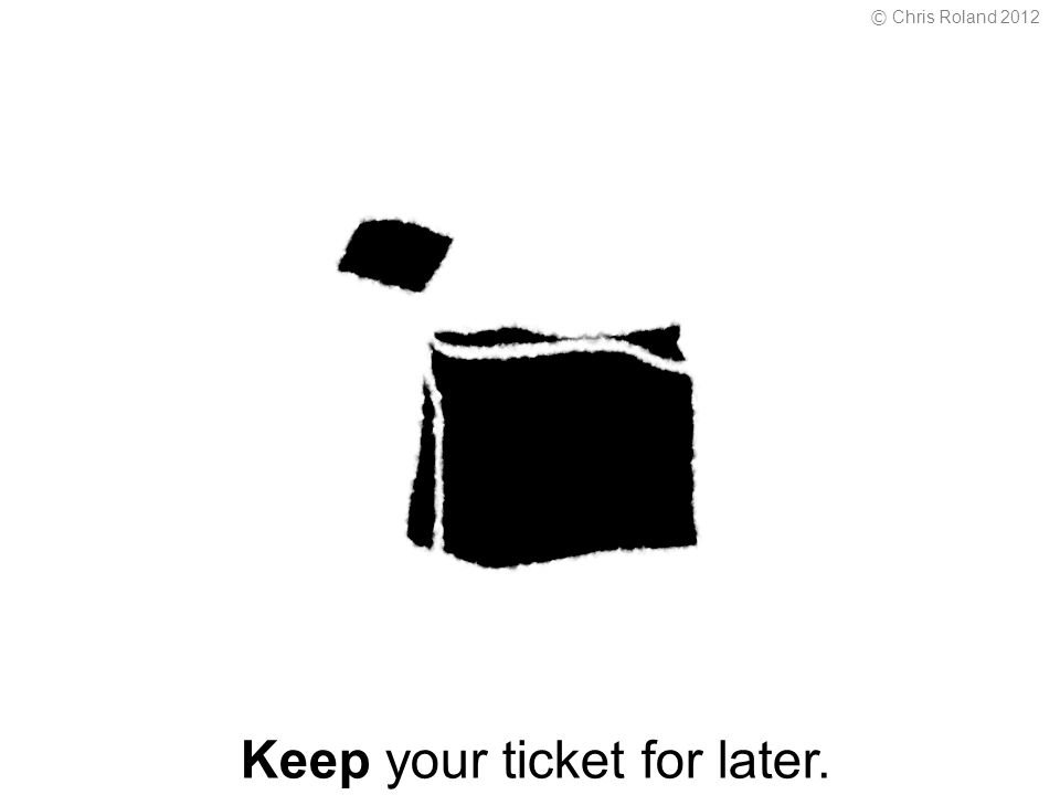 Keep your ticket for later. © Chris Roland 2012