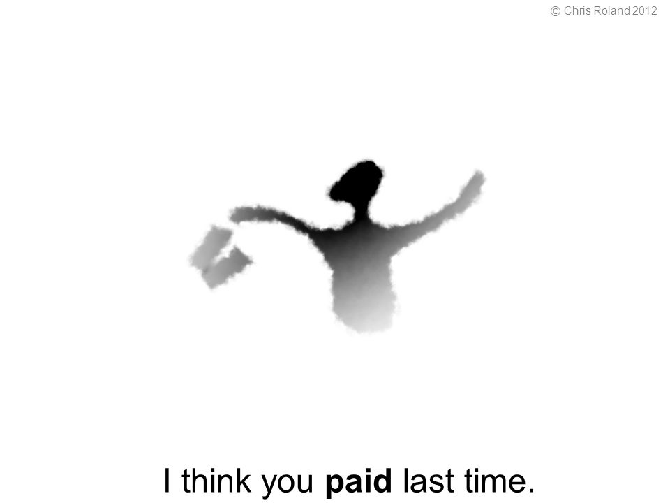 I think you paid last time. © Chris Roland 2012