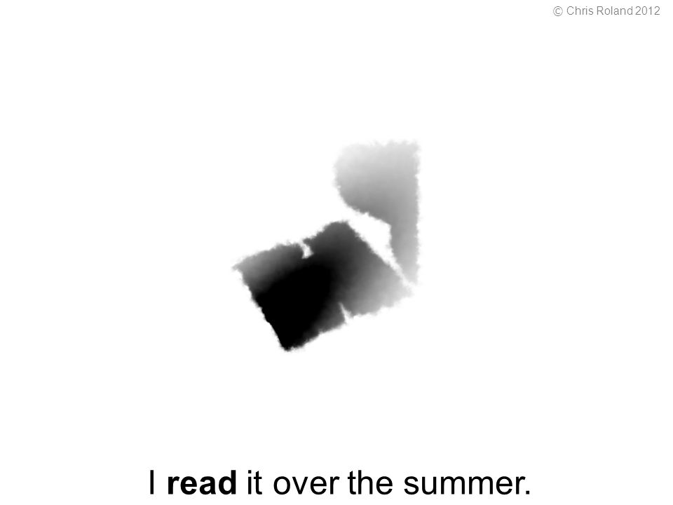 I read it over the summer. © Chris Roland 2012