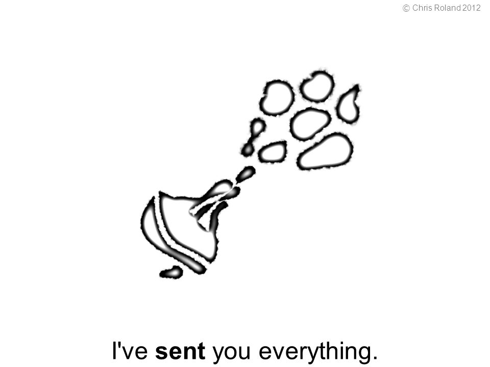 I ve sent you everything. © Chris Roland 2012