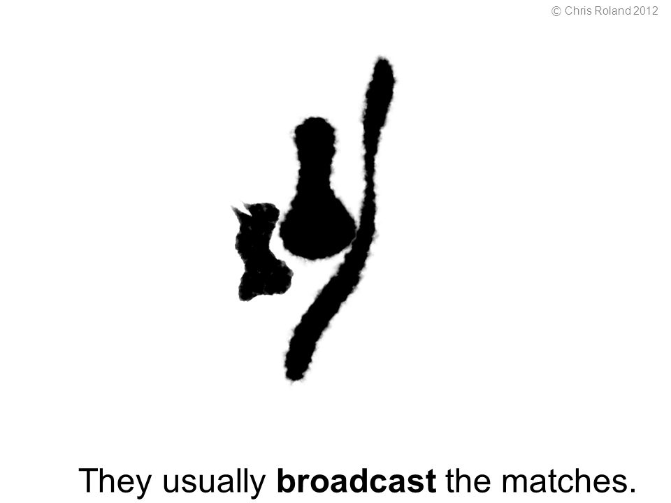 They usually broadcast the matches. © Chris Roland 2012