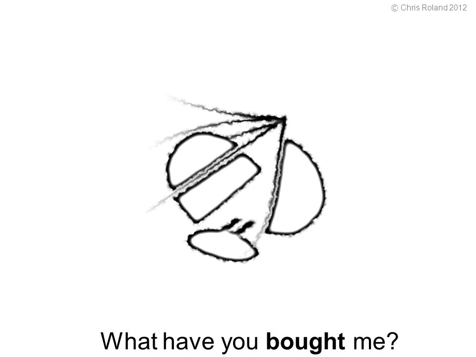 What have you bought me © Chris Roland 2012