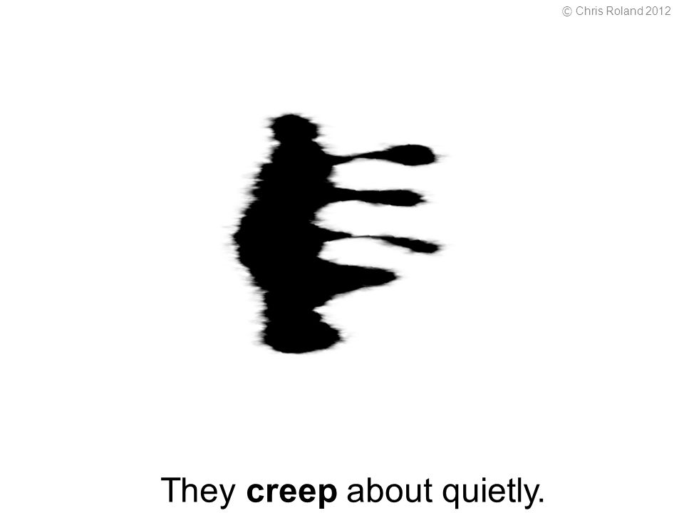 They creep about quietly. © Chris Roland 2012