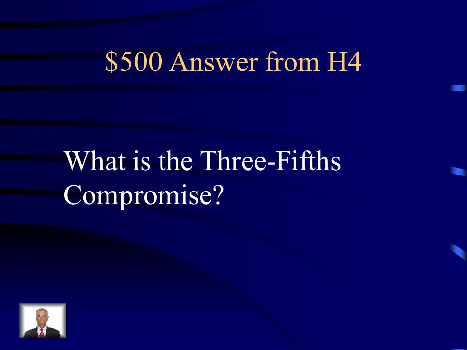 $500 Question from H4 This compromise allowed five slaves to be counted as three residents for the purpose of deciding representation and assessing taxes, the setting of taxes or fees.