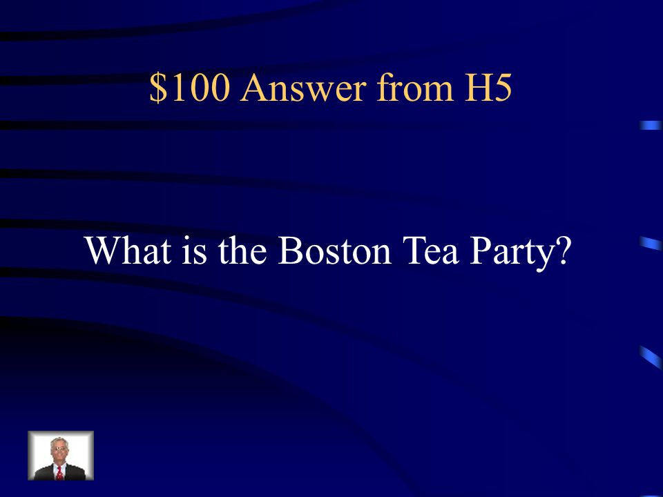 $100 Question from H5 Act of vandalism in 1773 by the Sons of Liberty, who threw 342 chests (15,000 pounds) of tea owned by the East India Tea Company into Boston Harbor to protest the Tea Act.
