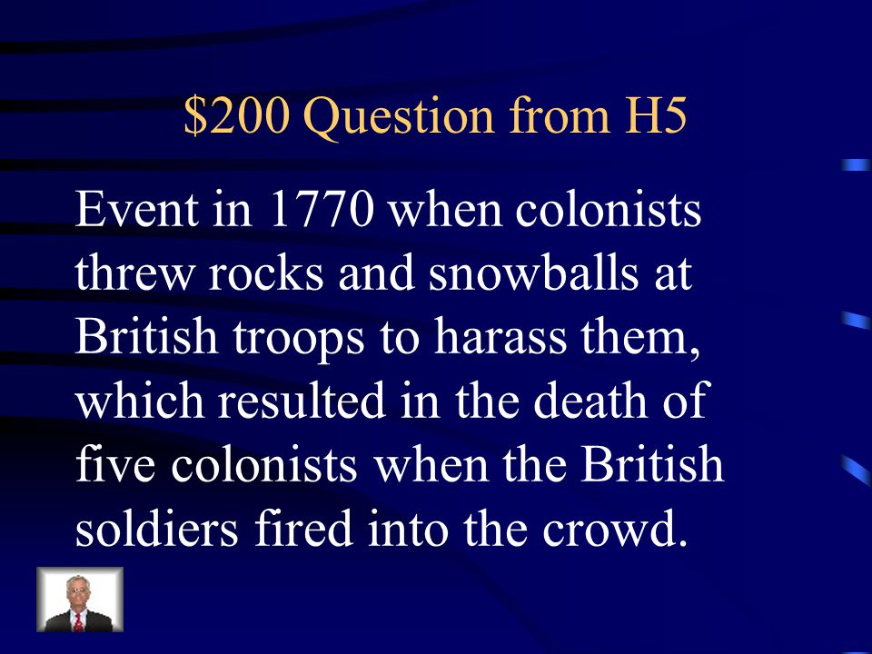 $100 Answer from H5 What is the Boston Tea Party