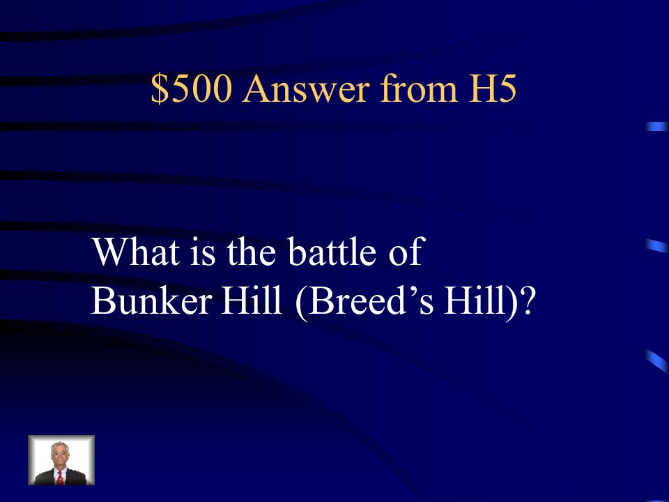 $500 Question from H5 Fighting during the American Revolution outside of Boston; British won when colonists ran out of ammunition, but the British left Boston shortly afterward.