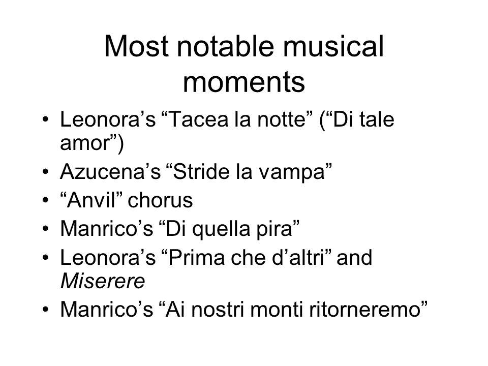 """Most notable musical moments Leonora's """"Tacea la notte"""" (""""Di tale amor"""") Azucena's """"Stride la vampa"""" """"Anvil"""" chorus Manrico's """"Di quella pira"""" Leonora"""