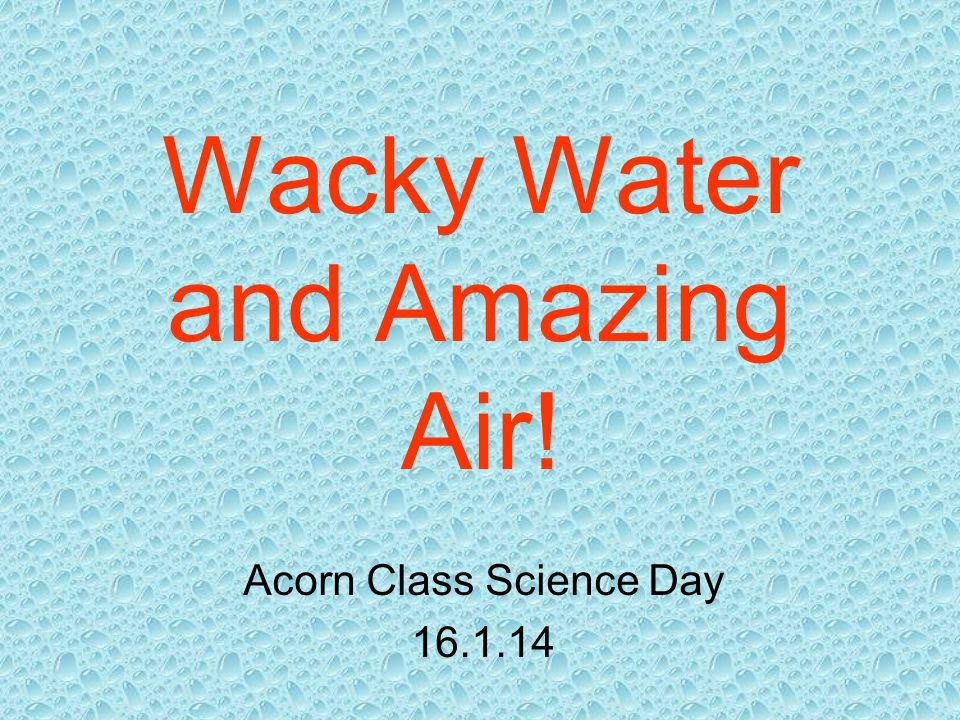 Wacky Water and Amazing Air! Acorn Class Science Day 16.1.14