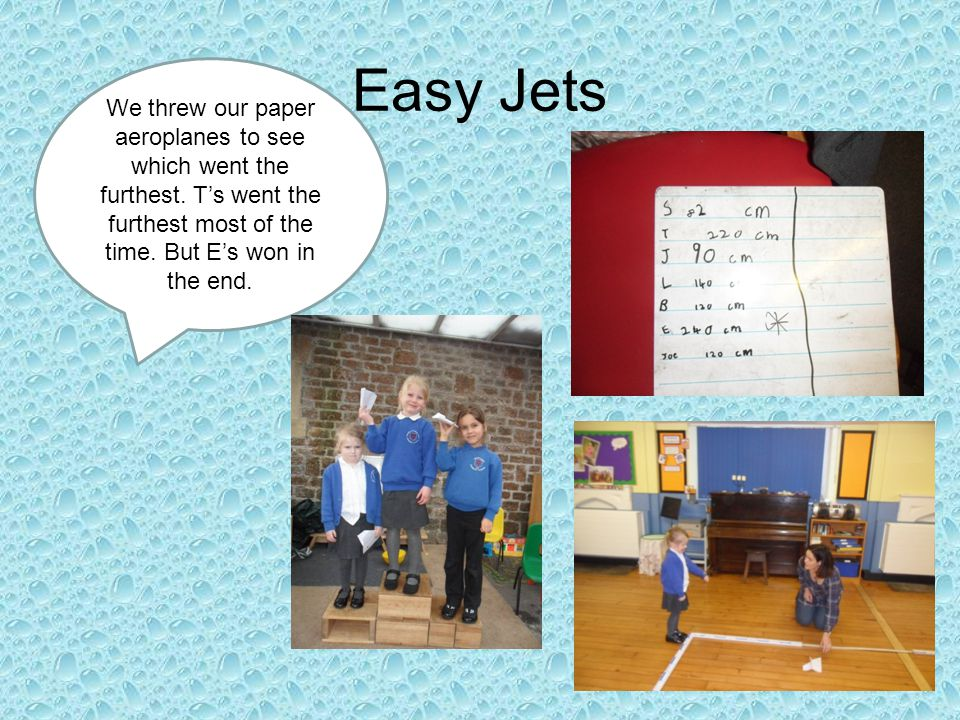 Easy Jets We threw our paper aeroplanes to see which went the furthest.