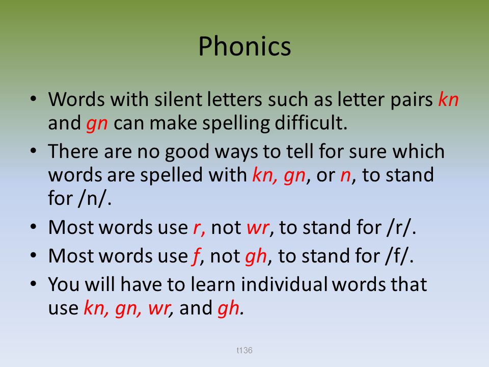 Phonics Words with silent letters such as letter pairs kn and gn can make spelling difficult.