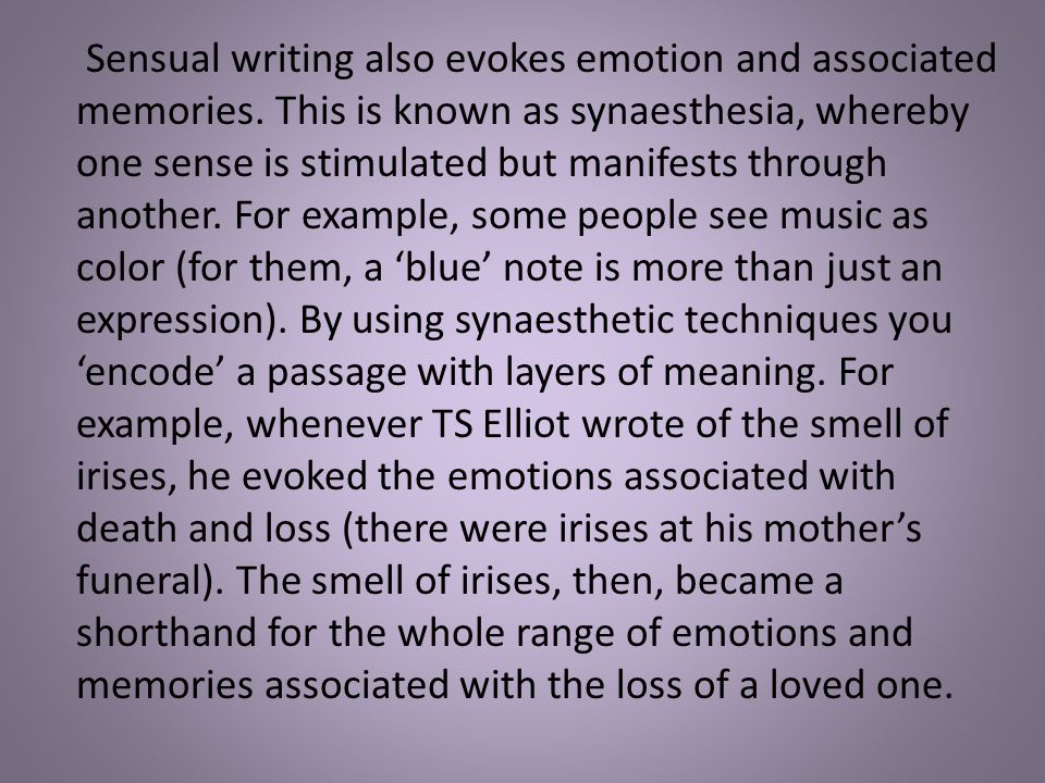 Sensual writing also evokes emotion and associated memories.