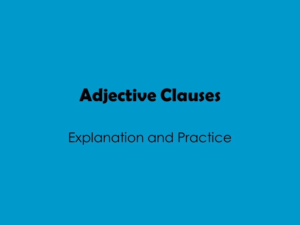 Adjective Clauses Explanation and Practice