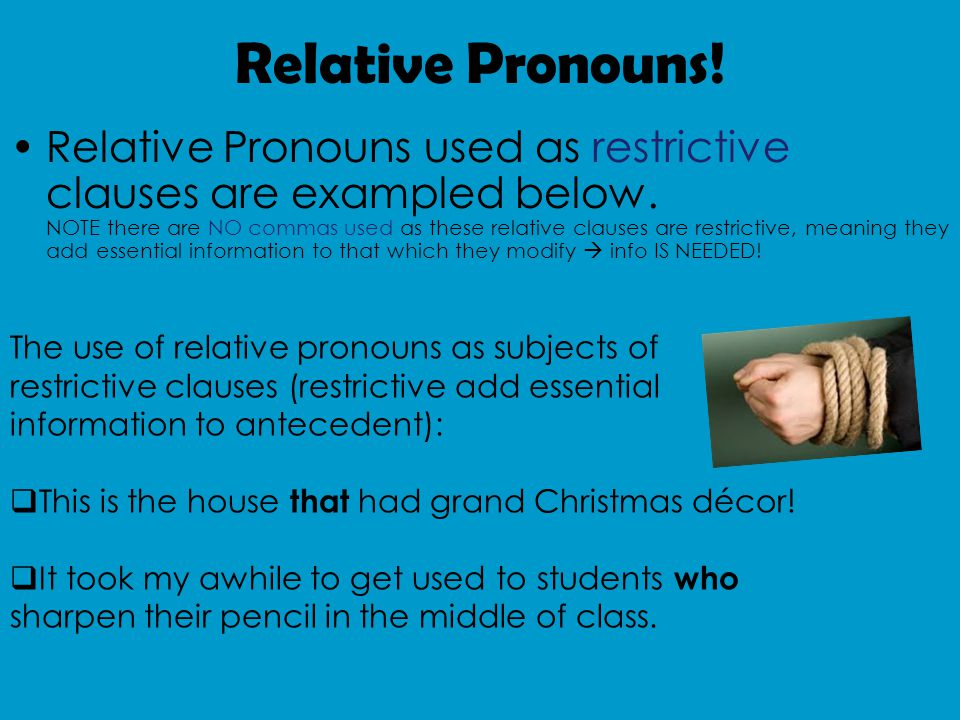 Relative Pronouns. Relative Pronouns used as restrictive clauses are exampled below.