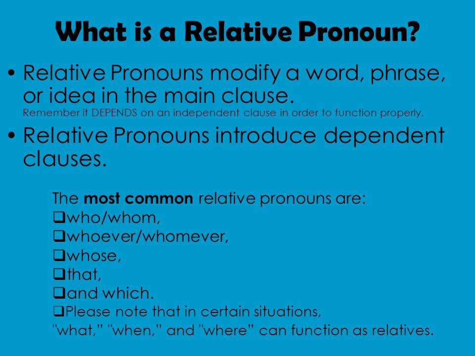 What is a Relative Pronoun. Relative Pronouns modify a word, phrase, or idea in the main clause.