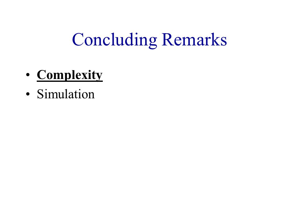 Concluding Remarks Complexity Simulation