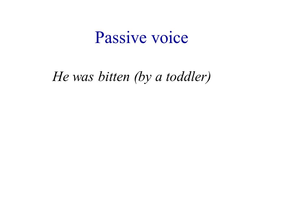 Passive voice He was bitten (by a toddler)