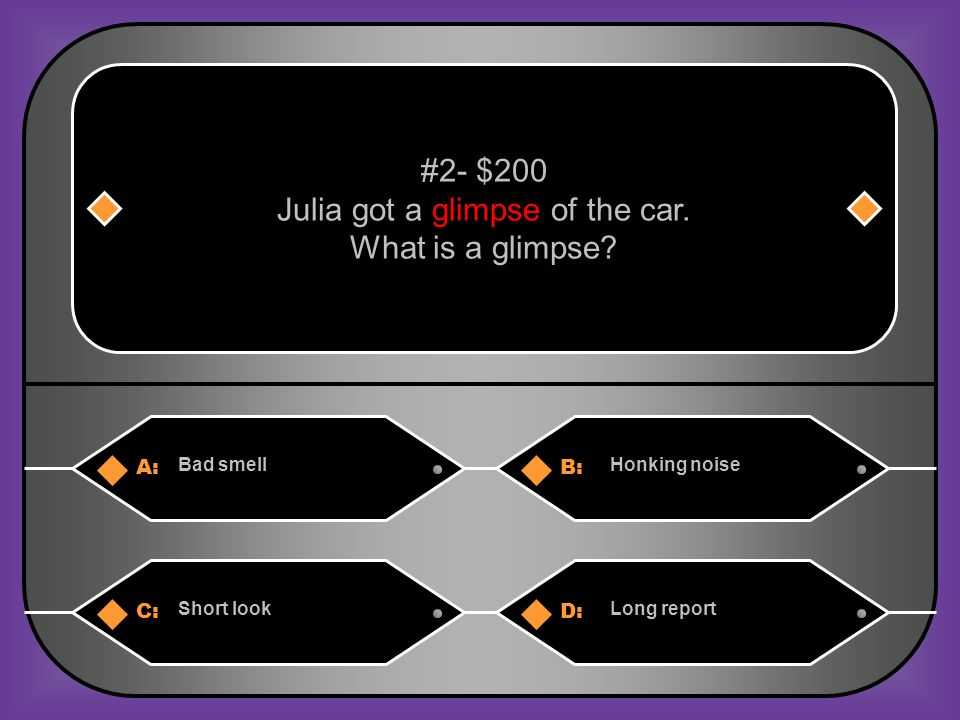 A:B: Bad smellHonking noise #2- $200 Julia got a glimpse of the car.