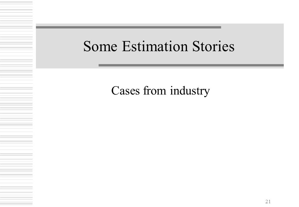 21 Some Estimation Stories Cases from industry