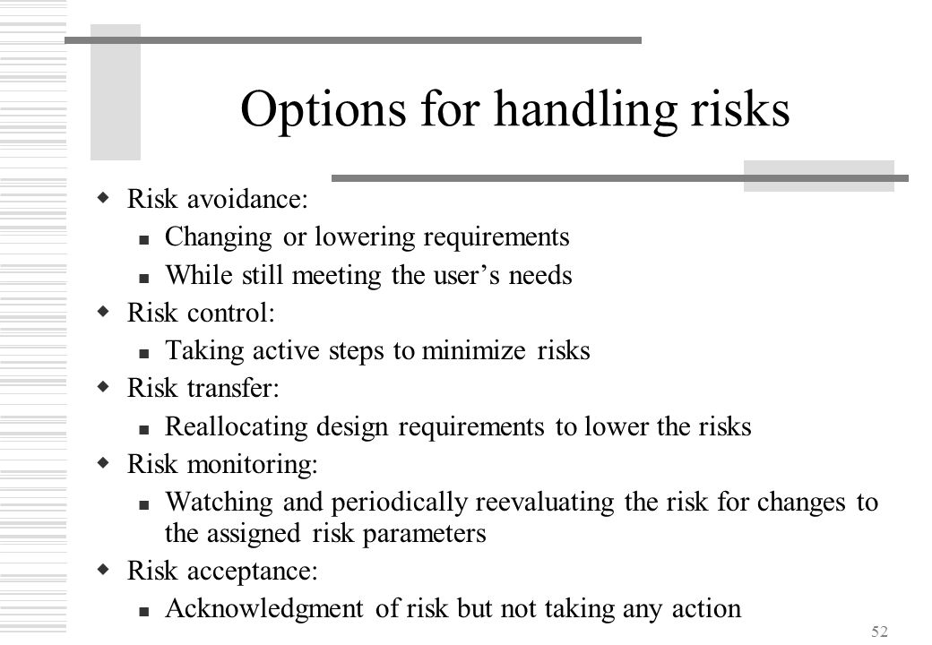 52 Options for handling risks  Risk avoidance: Changing or lowering requirements While still meeting the user's needs  Risk control: Taking active s