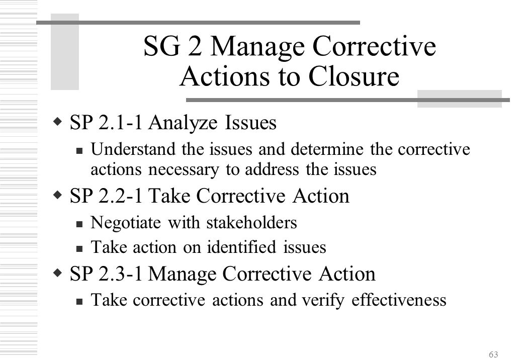 63 SG 2 Manage Corrective Actions to Closure  SP 2.1-1Analyze Issues Understand the issues and determine the corrective actions necessary to address