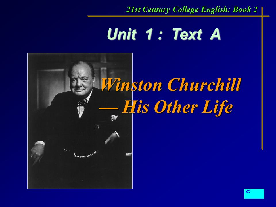 Winston Churchill — His Other Life Unit 1 : Text A 21st Century College English: Book 2