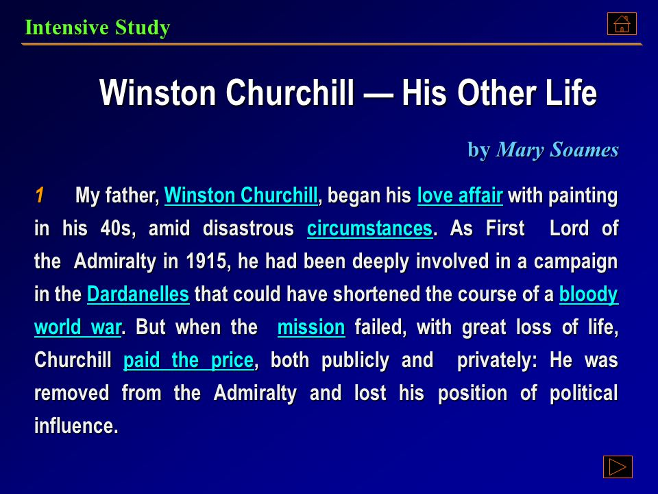 Winston Churchill — His Other Life Winston Churchill — His Other Life by Mary Soames 1 My father, Winston Churchill, began his love affair with painting in his 40s, amid disastrous circumstances.