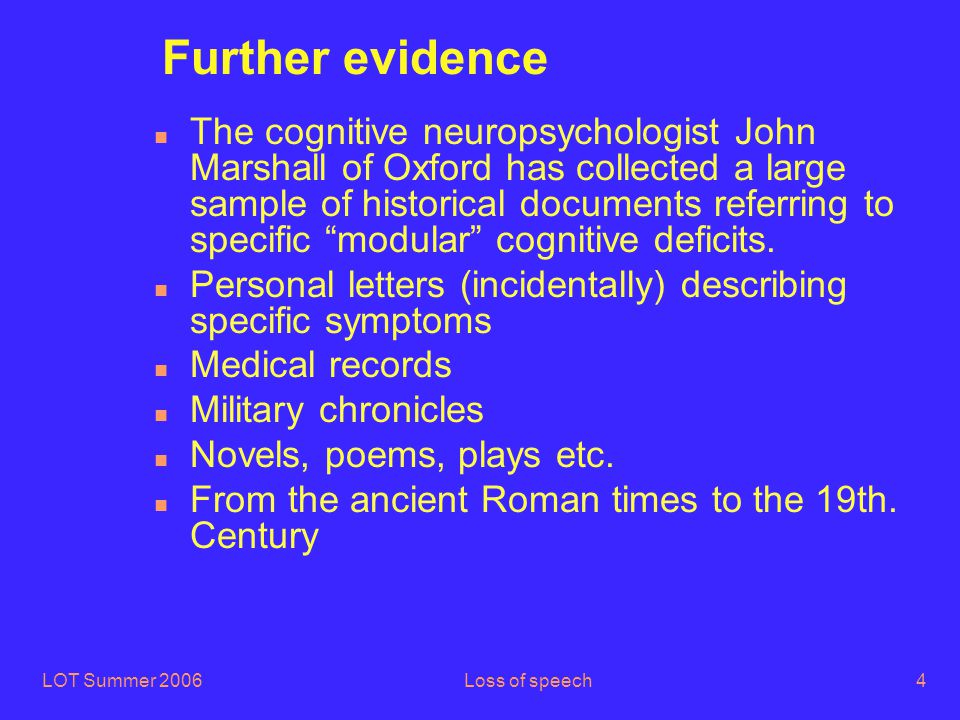 LOT Summer 2006Loss of speech75 Statistical criteria n 77 patients tested on 2 groups of constructions n (1) ac-TDH Above chance (actives, subject relatives, subject questions, subject clefts) n (2) c-TDH chance (passives, scrambled actives - in German, Spanish, Hebrew and Korean-, object relatives, object questions, object clefts) n Number of patients showing c (40-70% correct) and, respectively, ac (over 80% correct) is plotted against percentage correct n The range of individual variation on c is much greater that than on ac n Mean around 50% for c, quasi-asymptote to 100% for ac