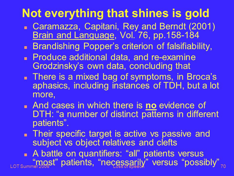 LOT Summer 2006Loss of speech70 Not everything that shines is gold n Caramazza, Capitani, Rey and Berndt (2001) Brain and Language, Vol.