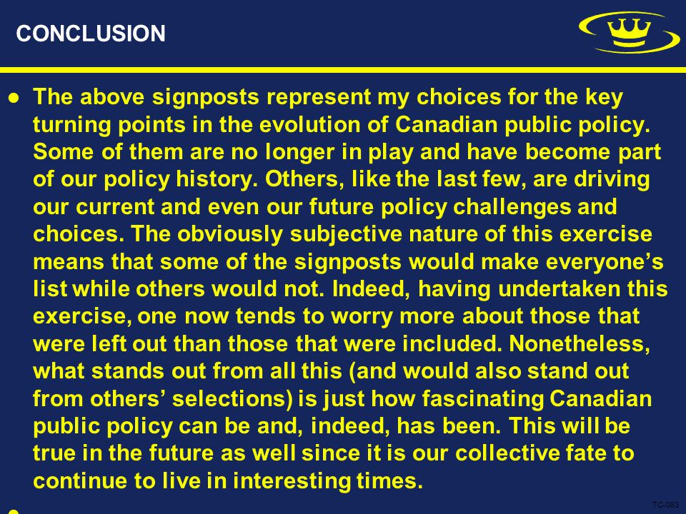 CONCLUSION The above signposts represent my choices for the key turning points in the evolution of Canadian public policy.