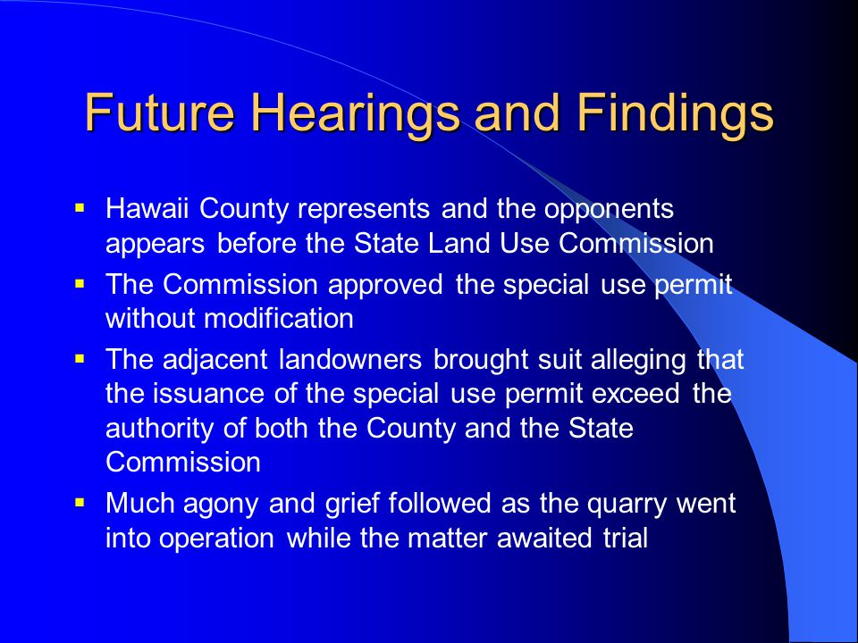 Future Hearings and Findings  Hawaii County represents and the opponents appears before the State Land Use Commission  The Commission approved the s